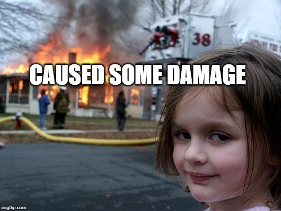 Disaster Girl Meme | CAUSED SOME DAMAGE | image tagged in memes,disaster girl | made w/ Imgflip meme maker