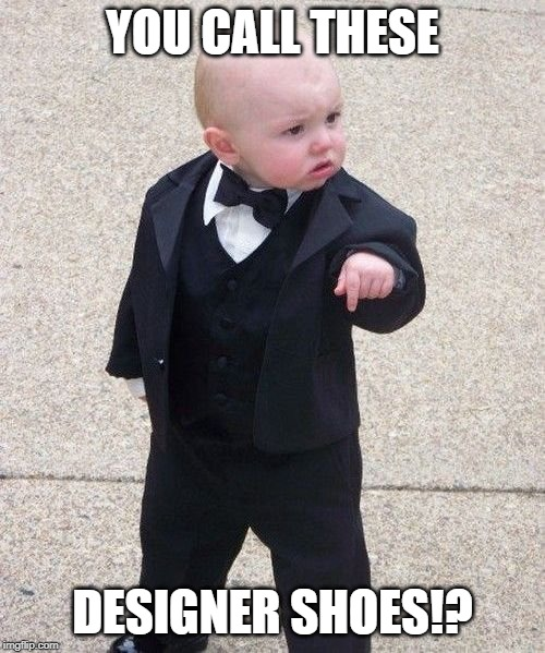 Baby Godfather |  YOU CALL THESE; DESIGNER SHOES!? | image tagged in memes,baby godfather | made w/ Imgflip meme maker