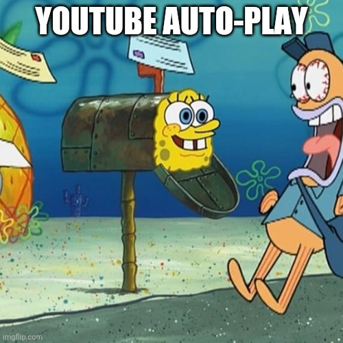 Spongebob Mailbox | YOUTUBE AUTO-PLAY | image tagged in spongebob mailbox | made w/ Imgflip meme maker