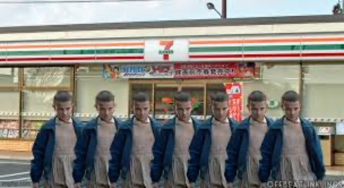 When you go to 7 eleven | image tagged in eleven stranger things,funny memes,gas station | made w/ Imgflip meme maker
