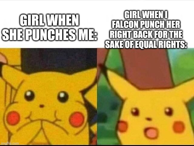 Super Smash Bros: GAME! |  GIRL WHEN I FALCON PUNCH HER RIGHT BACK FOR THE SAKE OF EQUAL RIGHTS:; GIRL WHEN SHE PUNCHES ME: | image tagged in happy and suprised pikachu,pokemon,equal rights,gifs,memes,falcon punch | made w/ Imgflip meme maker