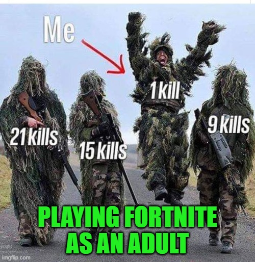 Never too old to play! |  PLAYING FORTNITE AS AN ADULT | image tagged in fortnite,funny,sniper,video games,grow up | made w/ Imgflip meme maker