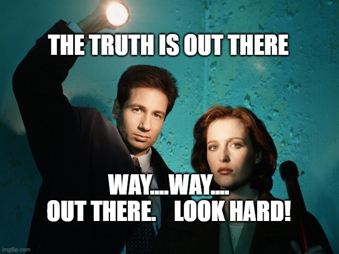 x-files |  THE TRUTH IS OUT THERE; WAY....WAY.... OUT THERE.    LOOK HARD! | image tagged in x-files | made w/ Imgflip meme maker