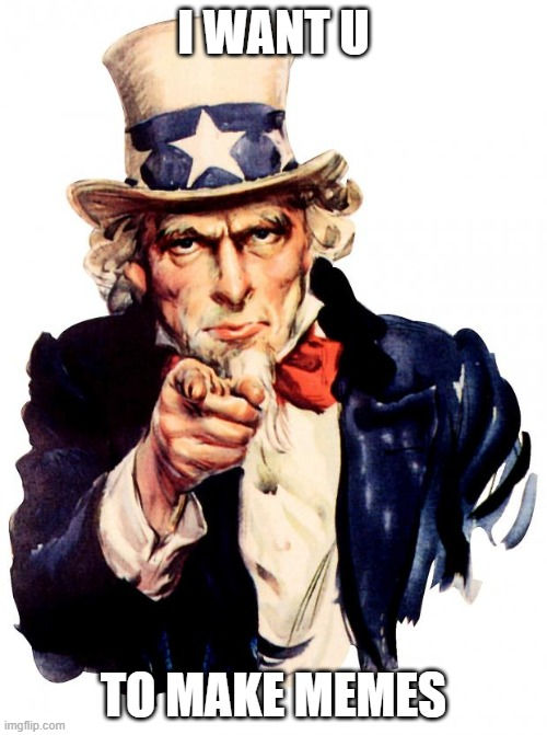 Uncle Sam |  I WANT U; TO MAKE MEMES | image tagged in memes,uncle sam | made w/ Imgflip meme maker
