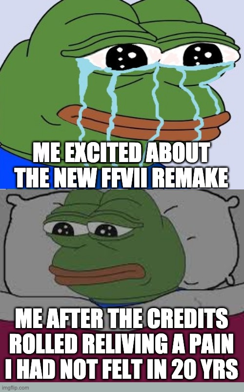 Here we go again |  ME EXCITED ABOUT THE NEW FFVII REMAKE; ME AFTER THE CREDITS ROLLED RELIVING A PAIN I HAD NOT FELT IN 20 YRS | image tagged in pepe the frog,ffvii,final fantasy 7,final fantasy,remake,videogames | made w/ Imgflip meme maker