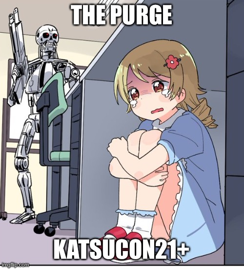 Anime Terminator |  THE PURGE; KATSUCON21+ | image tagged in anime terminator | made w/ Imgflip meme maker