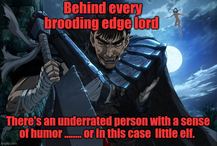 Puck is the real mvp | Behind every brooding edge lord There's an underrated person with a sense of humor ........ or in this case  little elf. | image tagged in berserk,manga,anime,the truth | made w/ Imgflip meme maker