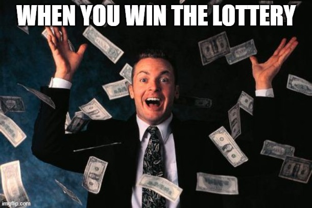 Money Man | WHEN YOU WIN THE LOTTERY | image tagged in memes,money man | made w/ Imgflip meme maker