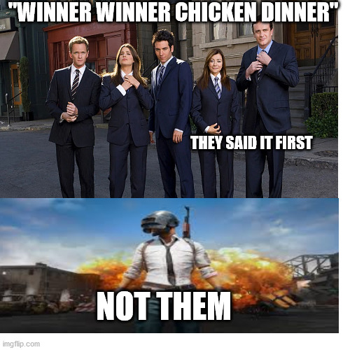 """WINNER WINNER CHICKEN DINNER""; THEY SAID IT FIRST; NOT THEM 