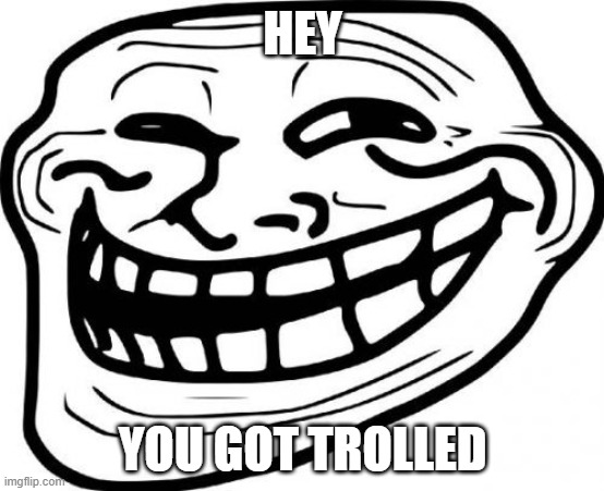 Troll Face | HEY YOU GOT TROLLED | image tagged in memes,troll face | made w/ Imgflip meme maker