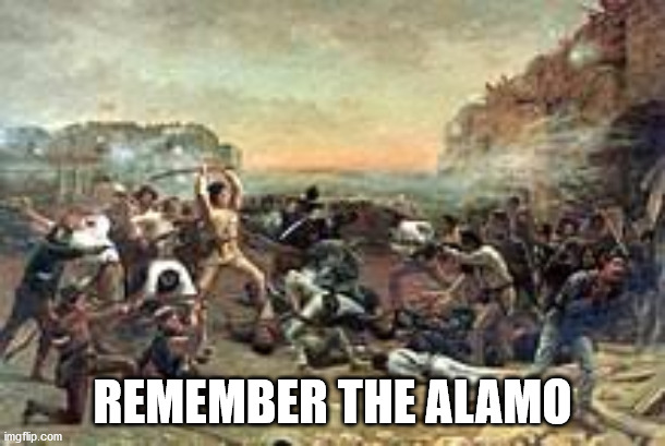 The Battle of the Alamo |  REMEMBER THE ALAMO | image tagged in history,texas | made w/ Imgflip meme maker