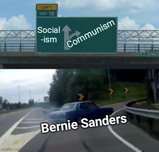 Bernie Ran/Lost for Vermont's Governor (1972) as a Socialist w/ Liberty Union Party |  Communism; Social -ism; Bernie Sanders | image tagged in vince vance,left exit 12 off ramp,socialism,communist socialist,communism,bernie sanders | made w/ Imgflip meme maker