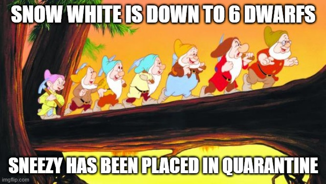 Snow White Corona Virus |  SNOW WHITE IS DOWN TO 6 DWARFS; SNEEZY HAS BEEN PLACED IN QUARANTINE | image tagged in 7 dwarfs,coronavirus,corona virus,funny,funny memes,funny meme,EssentialsOnly | made w/ Imgflip meme maker
