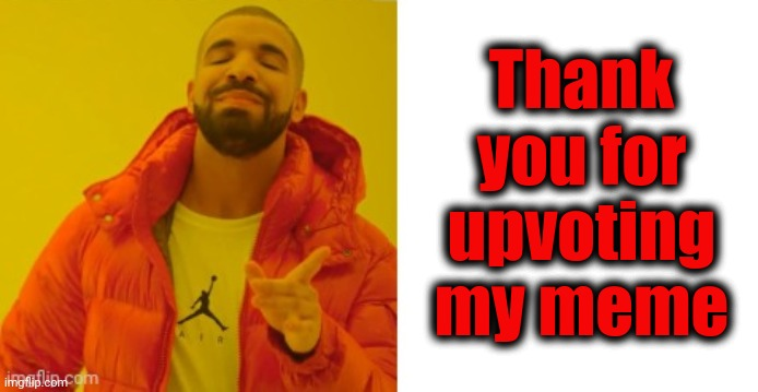 Exactly | Thank you for upvoting my meme | image tagged in exactly | made w/ Imgflip meme maker