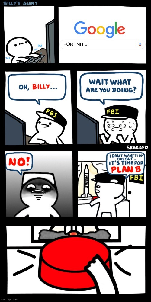 Billy's FBI agent plan B |  FORTNITE | image tagged in billys fbi agent plan b | made w/ Imgflip meme maker