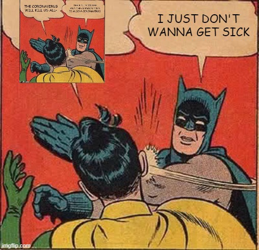 I JUST DON'T WANNA GET SICK | image tagged in memes,batman slapping robin | made w/ Imgflip meme maker