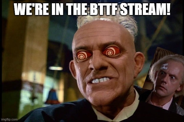 Chrissy Lloyd |  WE'RE IN THE BTTF STREAM! | image tagged in chrissy lloyd | made w/ Imgflip meme maker