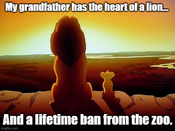 Lion King | My grandfather has the heart of a lion… And a lifetime ban from the zoo. | image tagged in memes,lion king | made w/ Imgflip meme maker
