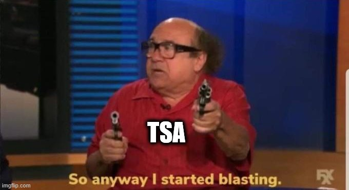 Started blasting | TSA | image tagged in started blasting | made w/ Imgflip meme maker