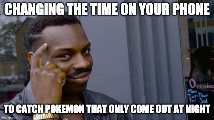 Roll Safe Think About It | CHANGING THE TIME ON YOUR PHONE TO CATCH POKEMON THAT ONLY COME OUT AT NIGHT | image tagged in memes,roll safe think about it | made w/ Imgflip meme maker