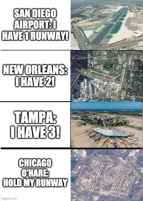 Hold My Runway |  SAN DIEGO AIRPORT: I HAVE 1 RUNWAY! NEW ORLEANS: I HAVE 2! TAMPA: I HAVE 3! CHICAGO O'HARE: HOLD MY RUNWAY | image tagged in memes,airport | made w/ Imgflip meme maker