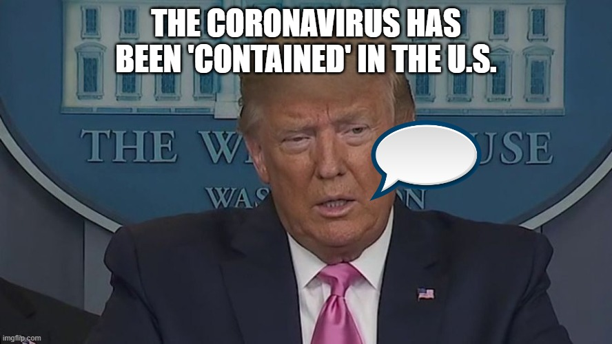 If Only You Knew How Bad Things Really Are |  THE CORONAVIRUS HAS BEEN 'CONTAINED' IN THE U.S. | image tagged in if only you knew how bad things really are | made w/ Imgflip meme maker