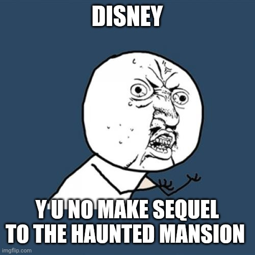 Y U No (Disney Edition) |  DISNEY; Y U NO MAKE SEQUEL TO THE HAUNTED MANSION | image tagged in memes,y u no,funny,disney,sequels,eddie murphy | made w/ Imgflip meme maker
