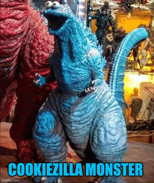 Everybody Run! It's | COOKIEZILLA MONSTER | image tagged in memes,funny,cookie monster,godzilla,puns,cursed image | made w/ Imgflip meme maker