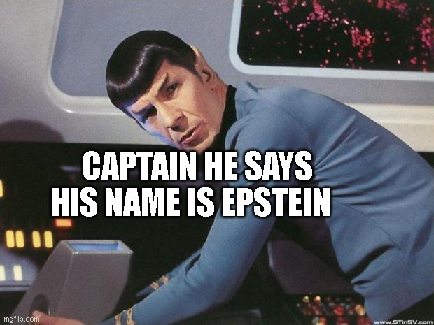 Spock | CAPTAIN HE SAYS HIS NAME IS EPSTEIN | image tagged in spock | made w/ Imgflip meme maker