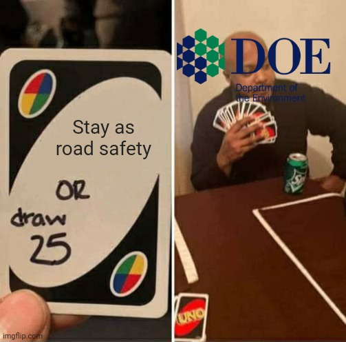 UNO Draw 25 Cards |  Stay as road safety | image tagged in memes,uno draw 25 cards,doe road safety | made w/ Imgflip meme maker