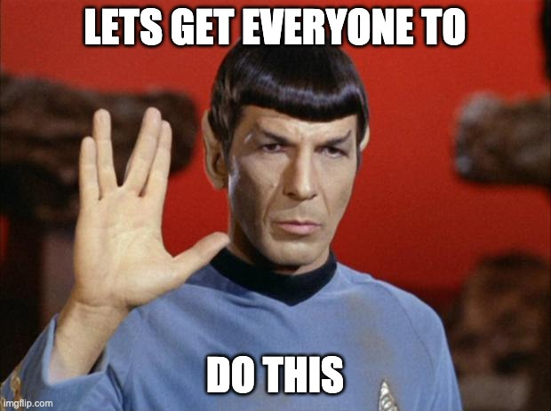 spock salute |  LETS GET EVERYONE TO; DO THIS | image tagged in spock salute | made w/ Imgflip meme maker