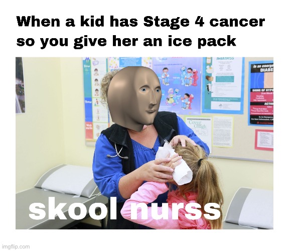 School Nurse | image tagged in meme man,school nurse,ice pack,ice ice baby | made w/ Imgflip meme maker