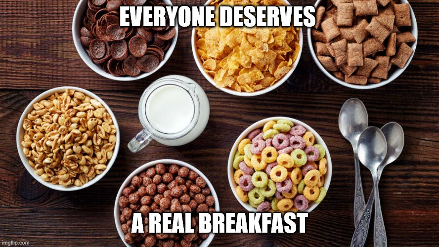 breakfast of champs |  EVERYONE DESERVES; A REAL BREAKFAST | image tagged in breakfast club | made w/ Imgflip meme maker