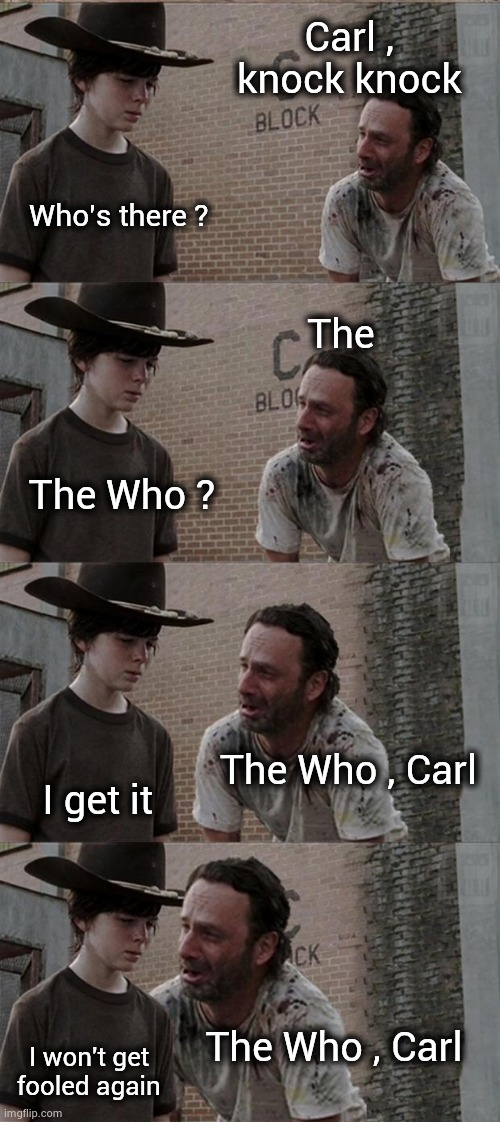 Who's on first |  Carl , knock knock; Who's there ? The; The Who ? The Who , Carl; I get it; The Who , Carl; I won't get fooled again | image tagged in memes,rick and carl long,classic rock,guess who,not funny | made w/ Imgflip meme maker