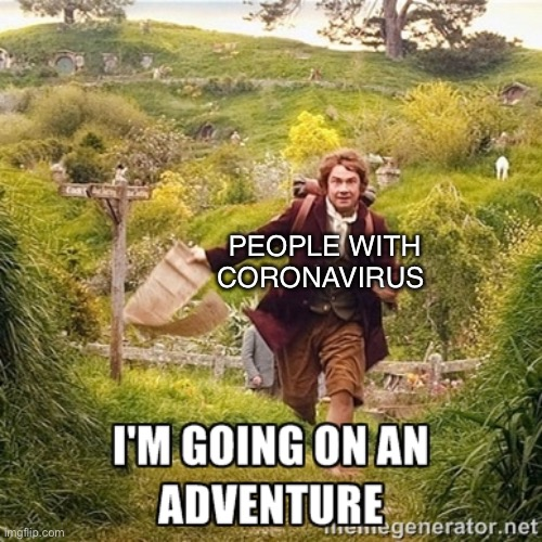 going on an adventure | PEOPLE WITH CORONAVIRUS | image tagged in going on an adventure | made w/ Imgflip meme maker