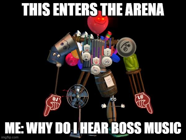 the final boss |  THIS ENTERS THE ARENA; ME: WHY DO I HEAR BOSS MUSIC | image tagged in the final boss | made w/ Imgflip meme maker