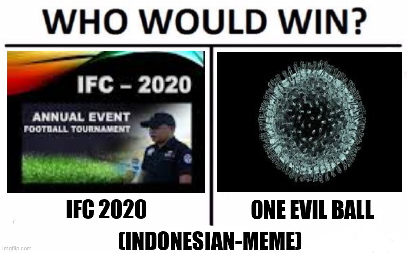 Who Would Win? |  IFC 2020; ONE EVIL BALL; (INDONESIAN-MEME) | image tagged in memes,who would win | made w/ Imgflip meme maker