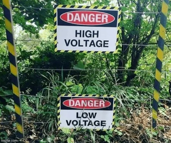 signs signs everywhere signs | HIGH VOLTAGE LOW VOLTAGE | image tagged in high voltage,low voltage | made w/ Imgflip meme maker