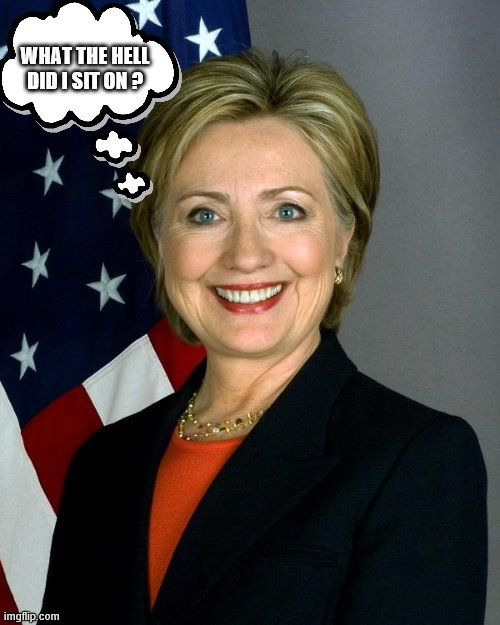 yep |  WHAT THE HELL DID I SIT ON ? | image tagged in memes,hillary clinton | made w/ Imgflip meme maker