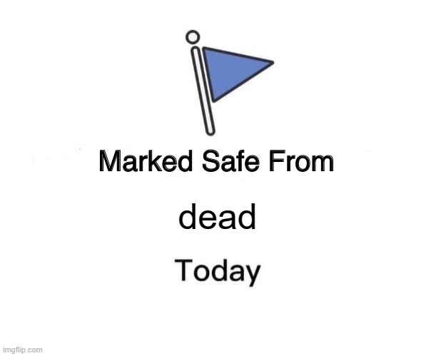 Marked Safe From Meme | dead | image tagged in memes,marked safe from | made w/ Imgflip meme maker