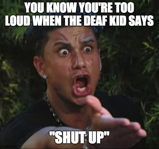 "DJ Pauly D | YOU KNOW YOU'RE TOO LOUD WHEN THE DEAF KID SAYS ""SHUT UP"" 