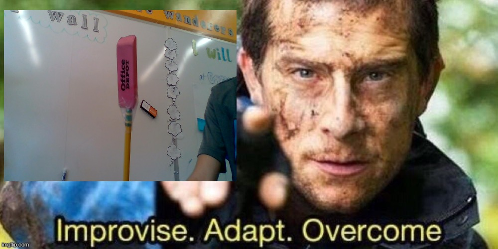 Improvise. Adapt. Overcome | image tagged in improvise adapt overcome | made w/ Imgflip meme maker
