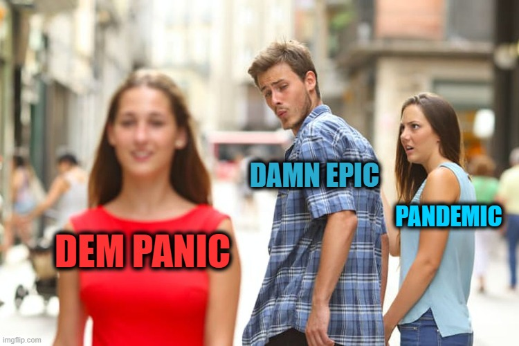 Distracted Anagrams | DEM PANIC DAMN EPIC PANDEMIC | image tagged in memes,distracted boyfriend | made w/ Imgflip meme maker