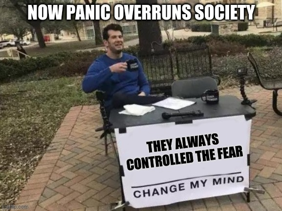 Fear in the Jungle |  NOW PANIC OVERRUNS SOCIETY | image tagged in fear | made w/ Imgflip meme maker