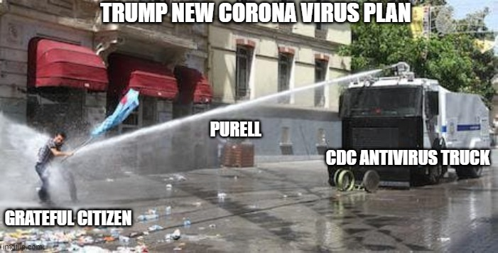 New Ideas |  TRUMP NEW CORONA VIRUS PLAN; PURELL; CDC ANTIVIRUS TRUCK; GRATEFUL CITIZEN | image tagged in coronavirus,too funny,purell,grateful | made w/ Imgflip meme maker