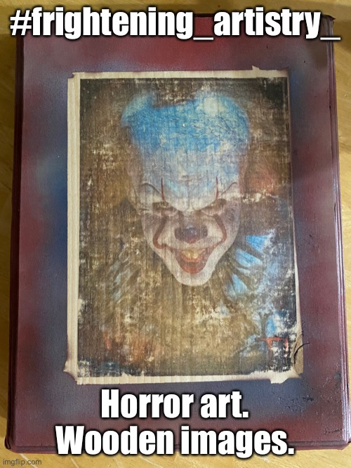 #frightening_artistry_; Horror art. Wooden images. | image tagged in pennywise | made w/ Imgflip meme maker