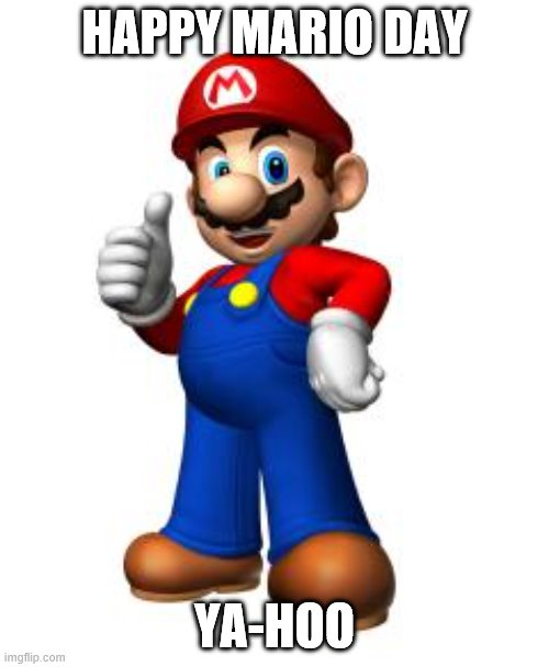 Happy Mar10, y'all. |  HAPPY MARIO DAY; YA-HOO | image tagged in mario thumbs up,memes,super mario,mario,super mario bros | made w/ Imgflip meme maker