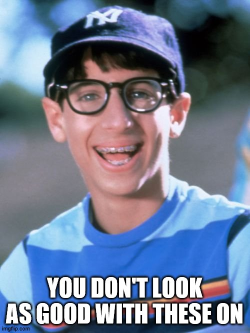 Paul Wonder Years Meme | YOU DON'T LOOK AS GOOD WITH THESE ON | image tagged in memes,paul wonder years | made w/ Imgflip meme maker