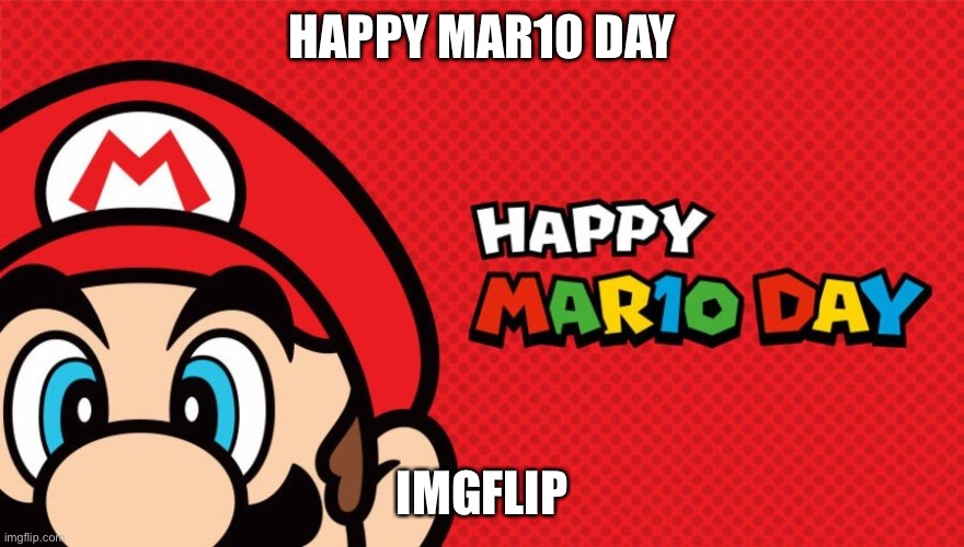 Happy March 10th! |  HAPPY MAR10 DAY; IMGFLIP | image tagged in memes,mario,super mario,nintendo,red,green | made w/ Imgflip meme maker