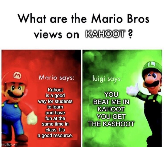 KAHOOT; Kahoot is a good way for students to learn and have fun at the same time in class. It's a good resource. YOU BEAT ME IN KAHOOT YOU GET THE KASHOOT | image tagged in kahoot,school | made w/ Imgflip meme maker